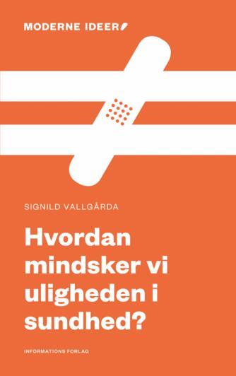Signild Vallgårda: Hvordan mindsker vi uligheden i sundhed?