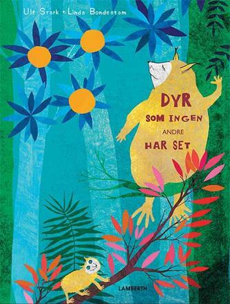 Ulf Stark, Linda Bondestam: Dyr som ingen andre har set