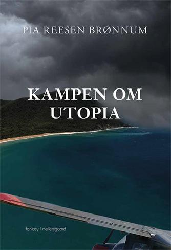 Pia Reesen Brønnum: Kampen om Utopia : fantasy