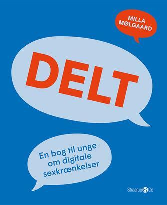 Milla Mølgaard: Delt : en bog til unge om digitale sexkrænkelser