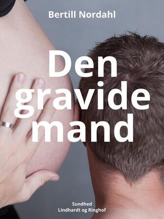 Bertill Nordahl: Den gravide mand