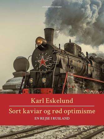 Karl Eskelund: Sort kaviar og rød optimisme : en rejse i Rusland