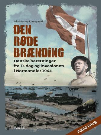 Jakob Tøtrup Kjærsgaard (f. 1984): Den Røde Brænding : danske beretninger fra D-dag og invasionen i Normandiet 1944