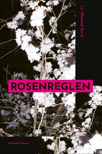 Liv Nimand Duvå (f. 1987): Rosenreglen : roman