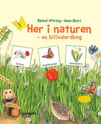Bärbel Oftring, Anne Ebert: Her i naturen : en billedordbog