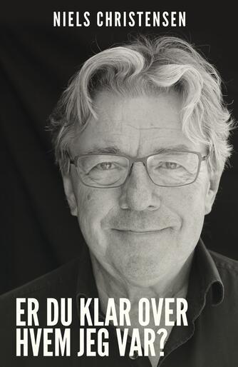 Niels Christensen (f. 1951): Er du klar over, hvem jeg var?