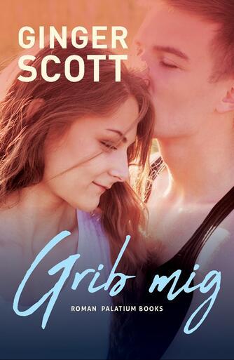 Ginger Scott: Grib mig : roman