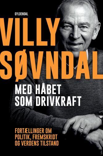 Villy Søvndal: Med håbet som drivkraft : fortællinger om politik, fremskridt og verdens tilstand