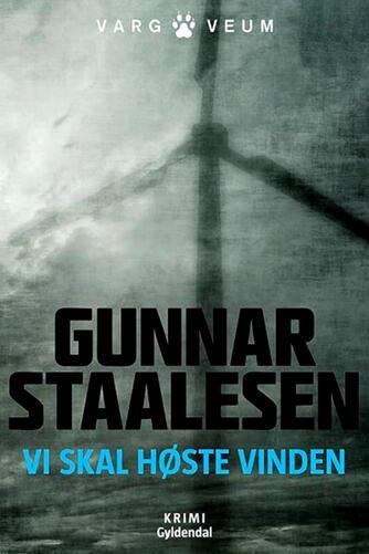 Gunnar Staalesen: Vi skal høste vinden : kriminalroman