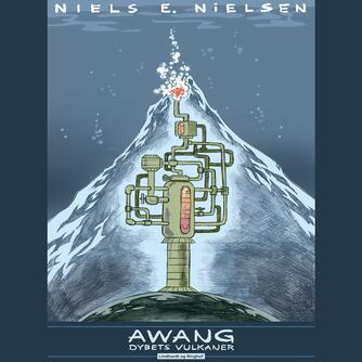 Niels E. Nielsen (f. 1924): Awang Dybets vulkaner