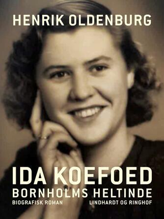Henrik Oldenburg: Ida Koefoed : Bornholms heltinde