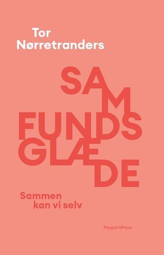 Tor Nørretranders: Samfundsglæde : sammen kan vi selv