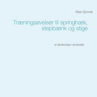 Peter Schmidt (f. 1964): Træningsøvelser til springhæk, stepbænk og stige