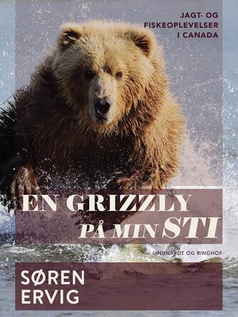 Søren Ervig: En grizzly på min sti : jagt- og fiskerioplevelser i Canada
