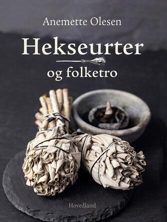 Anemette Olesen (f. 1952): Hekseurter og folketro