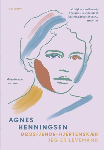 Agnes Henningsen (f. 1868): Dødsfjende - hjertenskær : Jeg er levemand (Ved Mette Fugl)