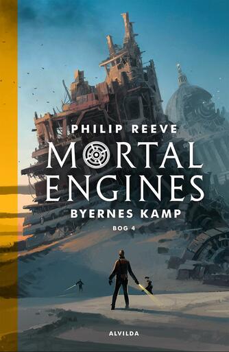 Philip Reeve: Mortal engines - byernes kamp