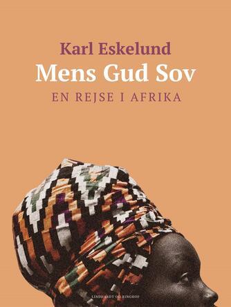 Karl Eskelund: Mens Gud sov : en rejse i Afrika