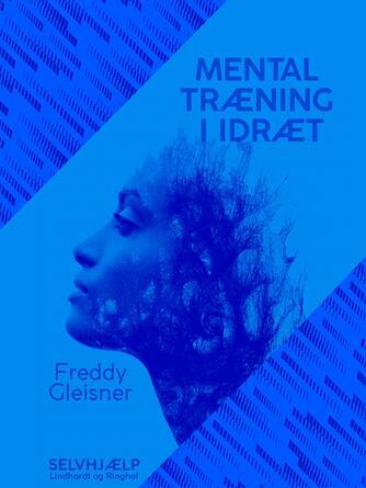 Freddy Gleisner: Mental træning i idræt : praktisk idrætspsykologi for alle
