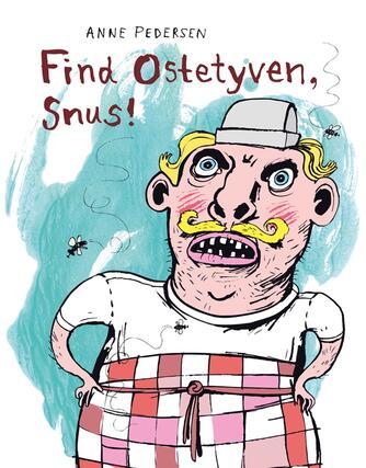 Anne Pedersen (f. 1969): Find ostetyven, Snus!