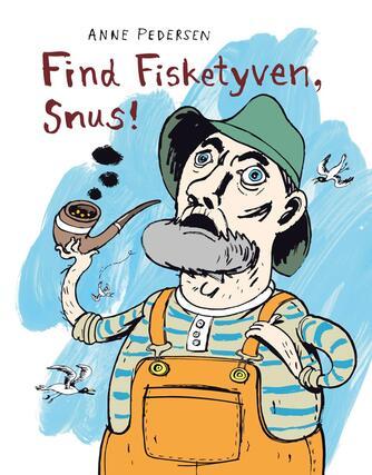 Anne Pedersen (f. 1969): Find fisketyven, Snus!
