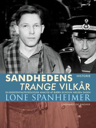 Lone Spanheimer: Sandhedens trange vilkår : en eksistentialpsykologisk analyse af Bjørn Schouw Nielsen sagen