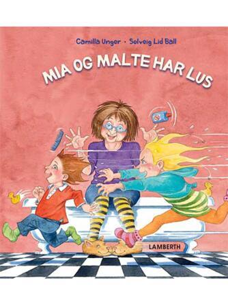 Camilla Unger, Solveig Lid Ball: Mia og Malte har lus