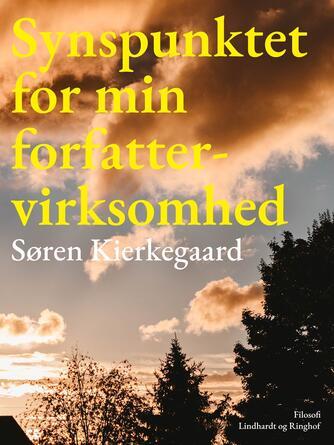 Søren Kierkegaard: Om min forfatter-virksomhed : Synspunktet for min forfatter-virksomhed (Ved G. Malantschuk)