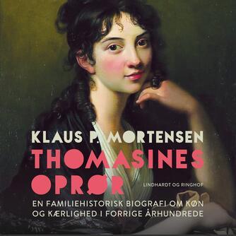 Klaus P. Mortensen (f. 1942): Thomasines oprør : en familiehistorisk biografi om køn og kærlighed i forrige århundrede