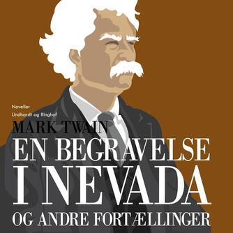 Mark Twain: En begravelse i Nevada og andre fortællinger
