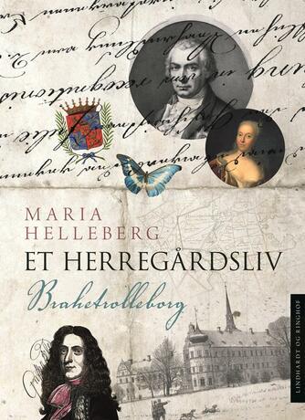 Maria Helleberg: Et herregårdsliv : Brahetrolleborg