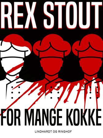 Rex Stout: For mange kokke : kriminalroman