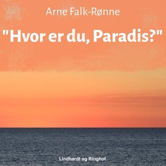 Arne Falk-Rønne: Hvor er du, Paradis?
