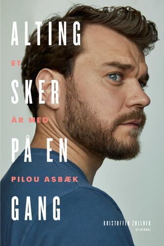 Kristoffer Zøllner: Alting sker på en gang : et år med Pilou Asbæk
