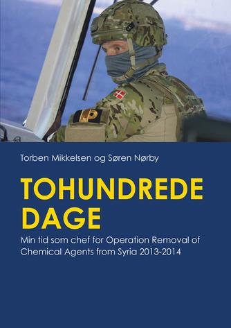 Torben Mikkelsen, Søren Nørby: Tohundrede dage : min tid som chef for Operation Removal of Chemical Agents from Syria 2013-2014