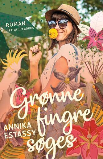 Annika Estassy: Grønne fingre søges : roman