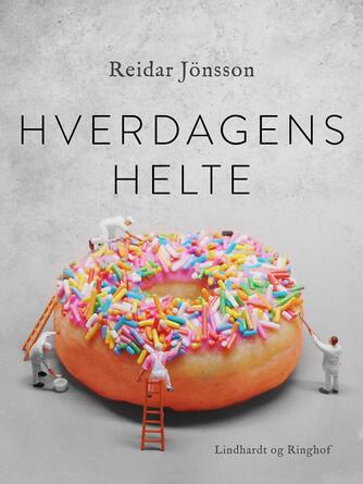 Reidar Jönsson: Hverdagens helte : tragikomiske fortællinger