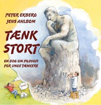 Peter Ekberg: Tænk stort : en bog om filosofi for unge tænkere