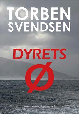 Torben S. L. Svendsen: Dyrets ø : spændingsroman