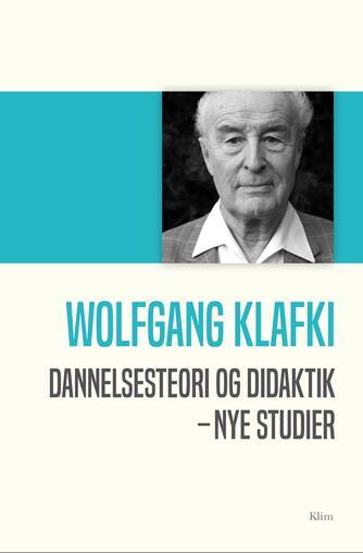 Wolfgang Klafki: Dannelsesteori og didaktik : nye studier