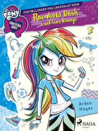 Arden Hayes: My little pony - Equestria girls - Rainbow Dash i sit livs kamp : fortællinger fra Canterlot High