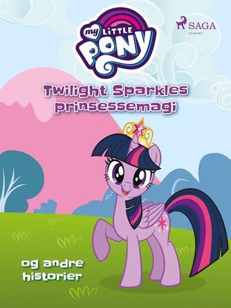 : My little pony - Twilight Sparkles prinsessemagi og andre historier