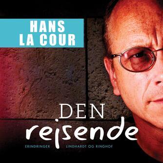 Hans La Cour: Den rejsende : en personlig beretning fra 18 år i Tvind