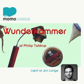 Philip Tafdrup: Wunderkammer : et katalog over forsøg og fejltagelser