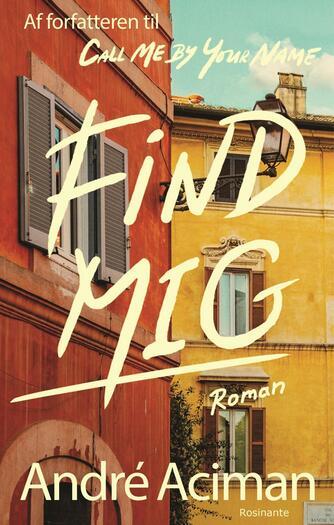 André Aciman: Find mig : roman