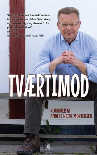 Anders Heide Mortensen: Tværtimod : klummer
