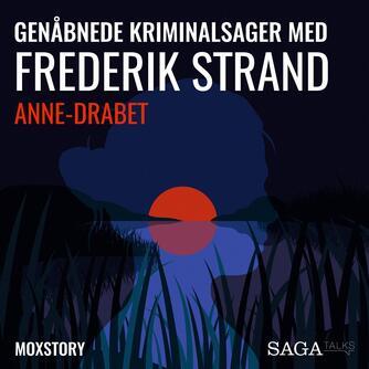 : Genåbnede kriminalsager med Frederik Strand : Anne-drabet