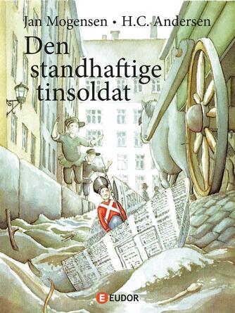 H. C. Andersen (f. 1805): Den standhaftige tinsoldat (Ill. Jan Mogensen)