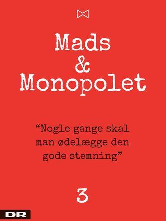 """Mads Steffensen: Mads & Monopolet - """"nogle gange skal man ødelægge den gode stemning"""""""