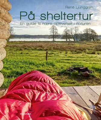 René Ljunggren (f. 1949): På sheltertur : en guide til nære oplevelser i naturen